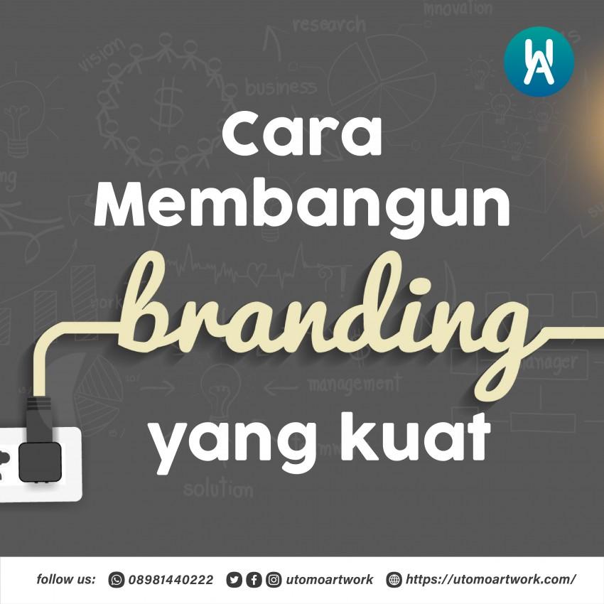 Cara Membuat Branding Yang Kuat